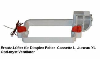 Ersatz-Luefter Dimplex Faber Cassette L Juneau XL